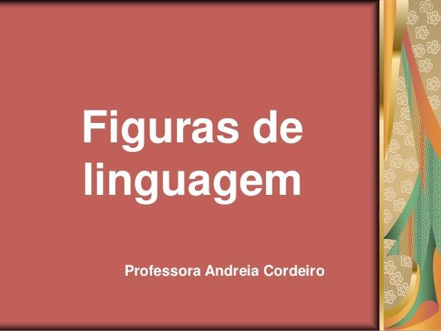 Figuras de linguagem Professora Andreia Cordeiro