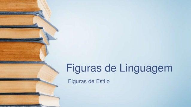 Figuras de Linguagem Figuras de Estilo