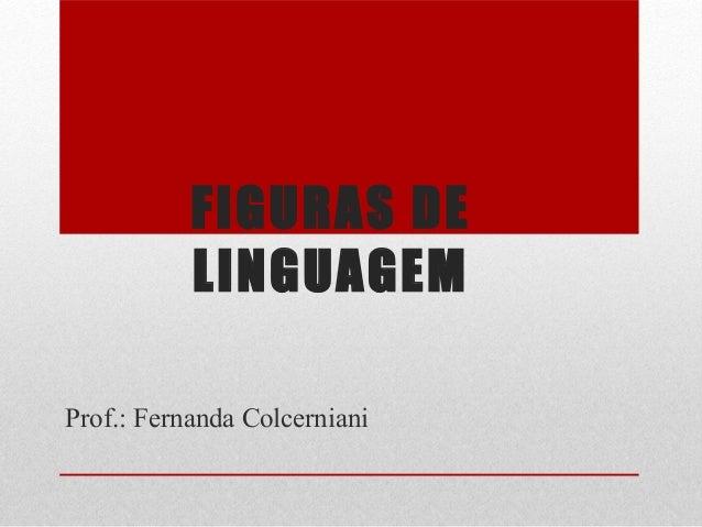 FIGURAS DE LINGUAGEM Prof.: Fernanda Colcerniani