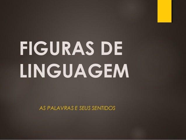 FIGURAS DE LINGUAGEM AS PALAVRAS E SEUS SENTIDOS