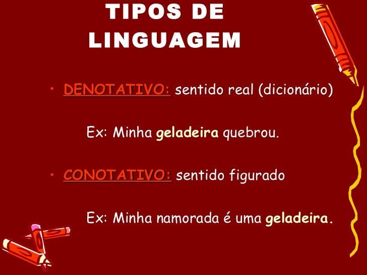 TIPOS DE LINGUAGEM <ul><li>DENOTATIVO:  sentido real (dicionário) </li></ul><ul><li>Ex: Minha  geladeira  quebrou. </li></...