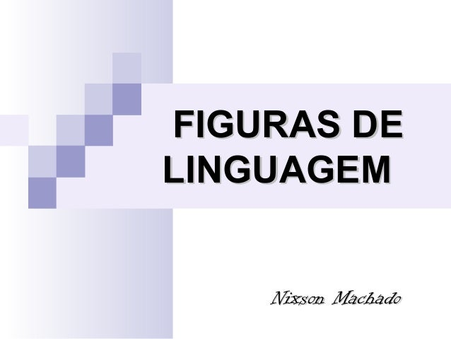 FIGURAS DEFIGURAS DE LINGUAGEMLINGUAGEM Nixson MachadoNixson Machado