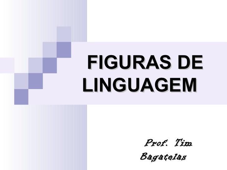 FIGURAS DELINGUAGEM     Prof. Tim    Bagatelas