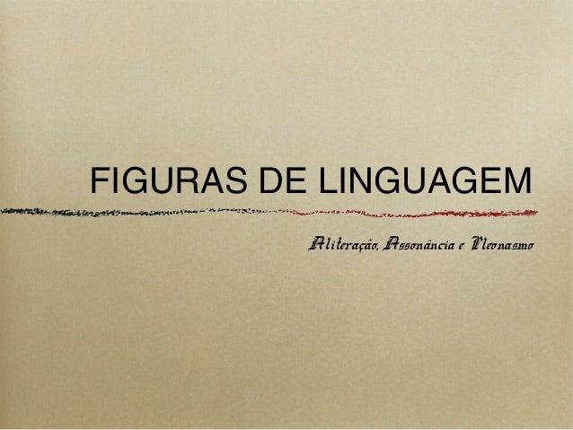 FIGURAS DE LINGUAGEMAliteração, Assonância e Pleonasmo
