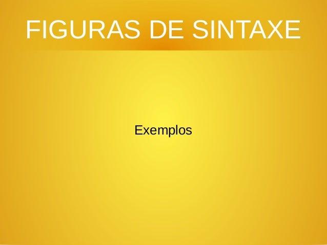 FIGURAS DE SINTAXE Exemplos