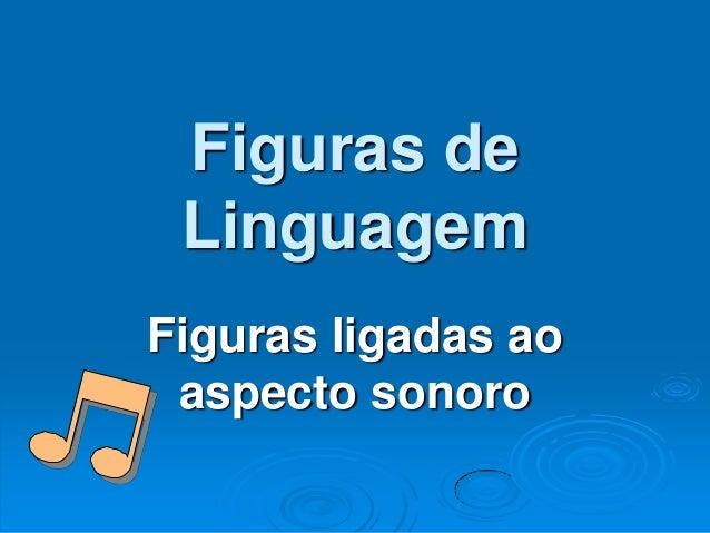Figuras deLinguagemFiguras ligadas aoaspecto sonoro