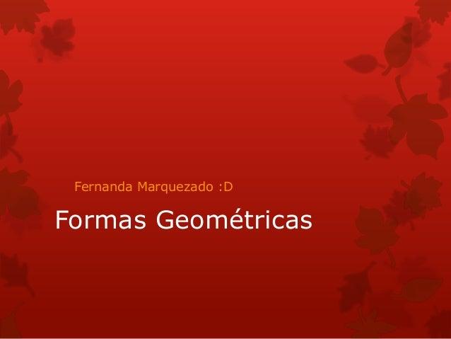 Fernanda Marquezado :D  Formas Geométricas