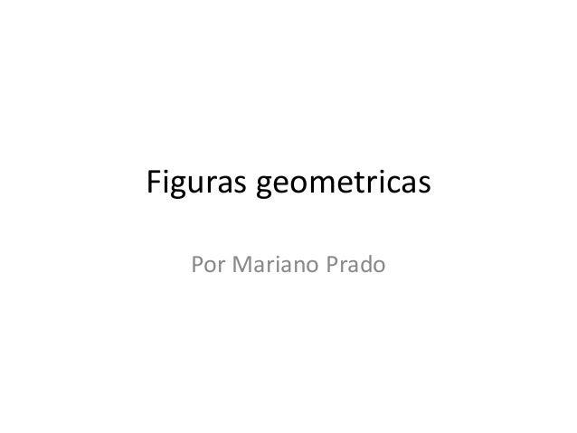 Figuras geometricas Por Mariano Prado