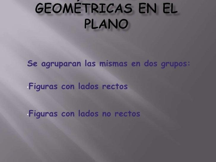 Se agruparan las mismas en dos grupos:•Figuras   con lados rectos•Figuras   con lados no rectos