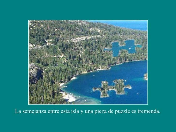 La semejanza entre esta isla y una pieza de puzzle es tremenda.