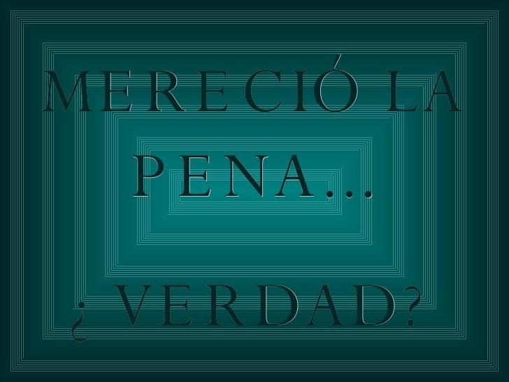 MERECIÓ LA PENA... ¿VERDAD?