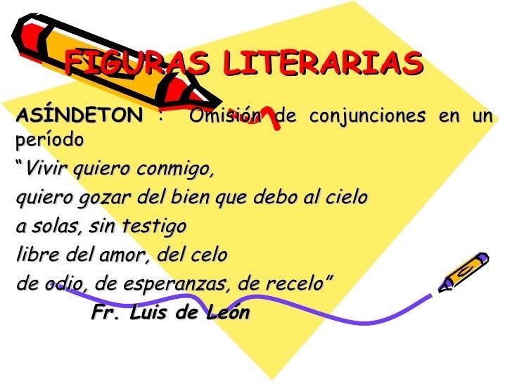 """FIGURAS LITERARIAS ASÍNDETON  :  Omisión de conjunciones en un período """" Vivir quiero conmigo, quiero gozar del bien que d..."""