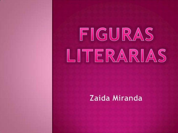 FIGURAS LITERARIAS<br />Zaida Miranda<br />