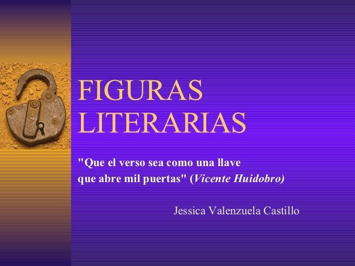 """FIGURAS LITERARIAS """"Que el verso sea como una llave  que abre mil puertas""""  ( Vicente Huidobro) Jessica Valenzue..."""