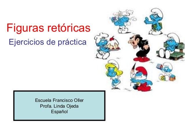 Figuras retóricas Ejercicios de práctica Escuela Francisco Oller Profa. Linda Ojeda Español