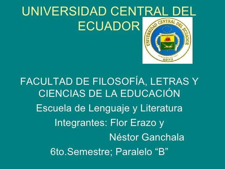 UNIVERSIDAD CENTRAL DEL       ECUADORFACULTAD DE FILOSOFÍA, LETRAS Y   CIENCIAS DE LA EDUCACIÓN  Escuela de Lenguaje y Lit...