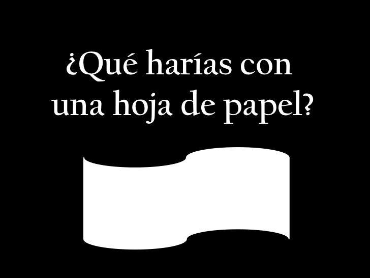 ¿Qué harías con <br />una hoja de papel?<br />