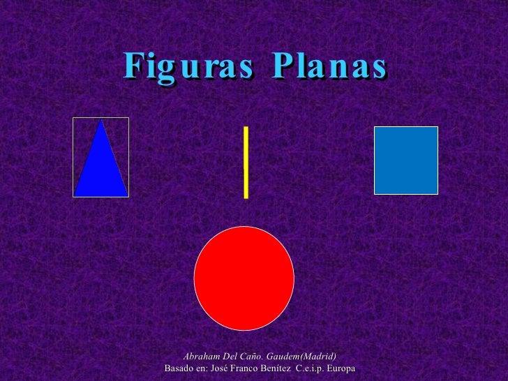 Figuras Planas Abraham Del Caño. Gaudem(Madrid) Basado en: José Franco Benítez  C.e.i.p. Europa