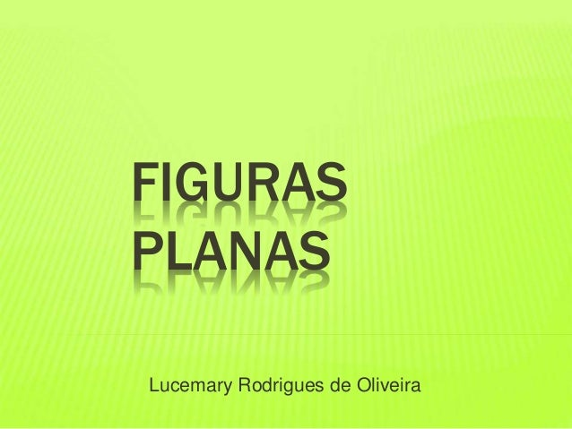 FIGURAS  PLANAS  Lucemary Rodrigues de Oliveira