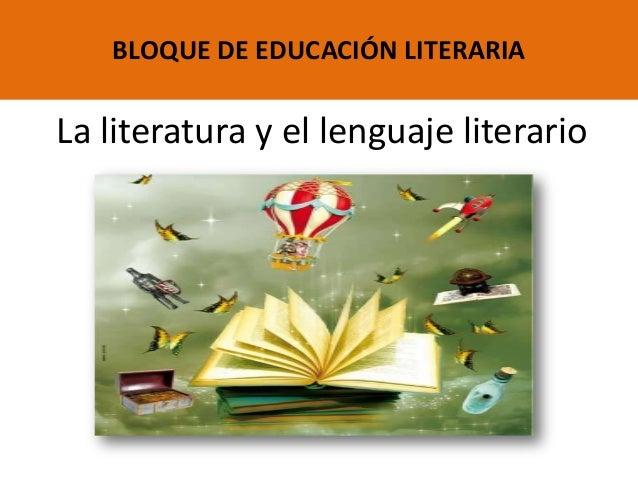 La literatura y el lenguaje literario BLOQUE DE EDUCACIÓN LITERARIA