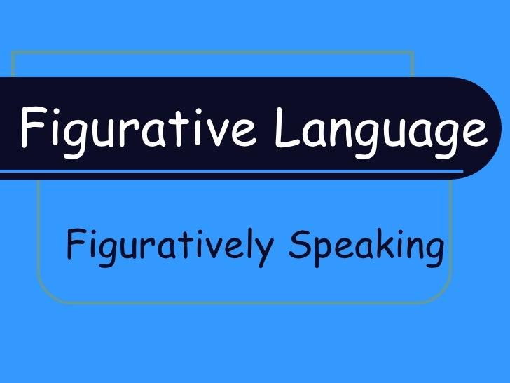 Figurative Language Figuratively Speaking