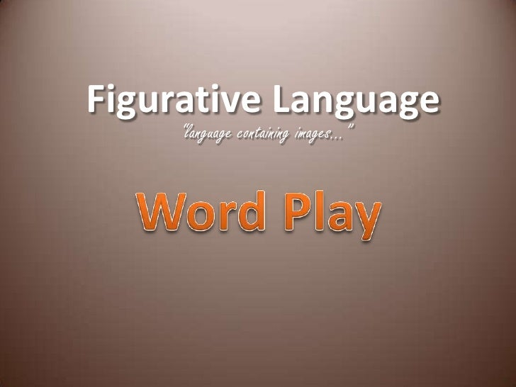 """Figurative Language<br />""""language containing images...""""<br />Word Play<br />"""