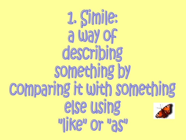 """1. Simile: a way of  describing something by  comparing it with something else using  """"like"""" or """"as"""""""