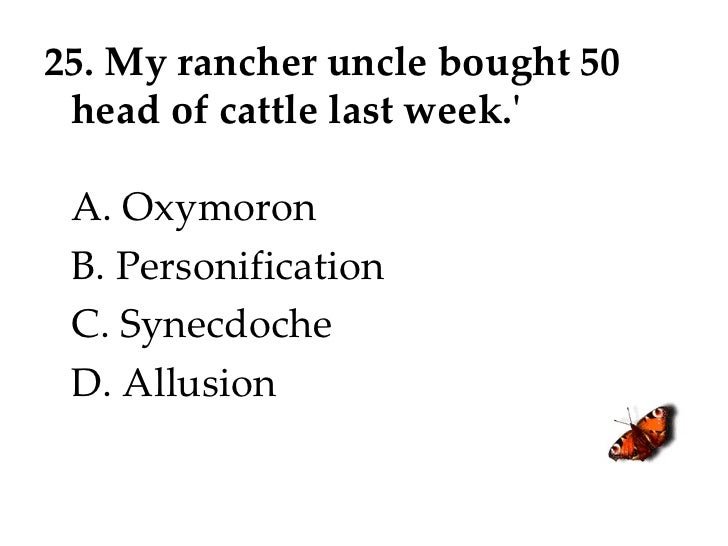25. My rancher uncle bought 50 head of cattle last week.'     A. Oxymoron B. Personification C. Synecdoche D. Allusion