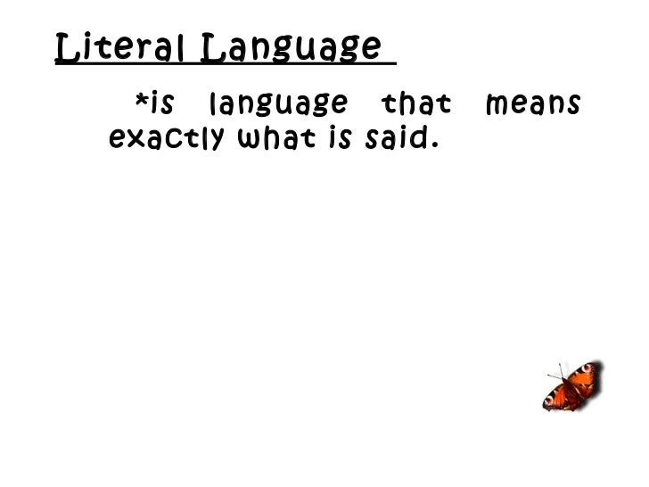 Literal Language  *is language that means exactly what is said.