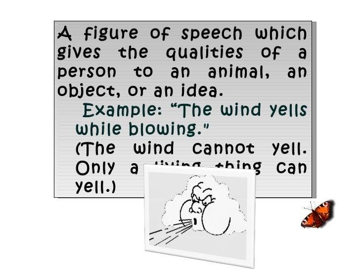 <ul><li>A figure of speech which gives the qualities of a person to an animal, an object, or an idea.  </li></ul><ul><ul><...