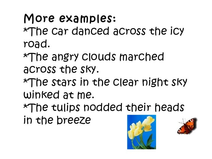 More examples: *The car danced across the icy road. *The angry clouds marched across the sky. *The stars in the clear nigh...