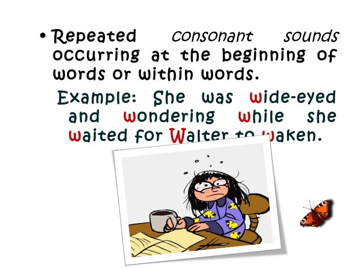 <ul><li>Repeated  consonant sounds  occurring at the beginning of words or within words.  </li></ul><ul><ul><li>Example: S...