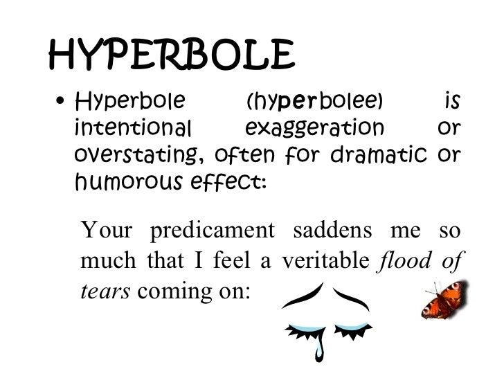 HYPERBOLE   <ul><li>Hyperbole (hy per bolee) is intentional exaggeration or overstating, often for dramatic or humorous ef...