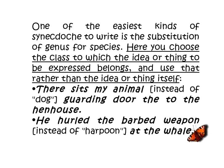 <ul><li>One of the easiest kinds of synecdoche to write is the substitution of genus for species.  Here you choose the cla...