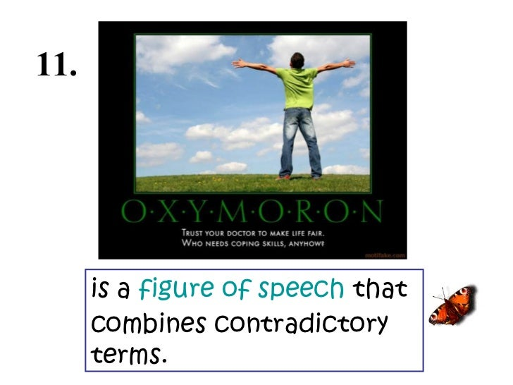 is a  figure of speech  that combines contradictory terms. 11.