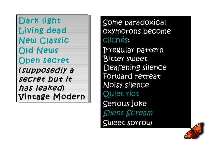 Dark light Living dead New Classic Old News Open secret  ( supposedly a secret but it has leaked ) Vintage Modern Some par...