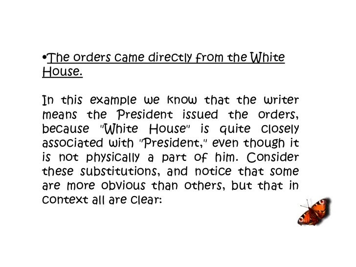 <ul><li>The orders came directly from the White House. </li></ul><ul><li>In this example we know that the writer means the...