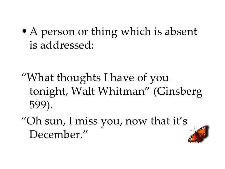 """<ul><li>A person or thing which is absent is addressed:  </li></ul><ul><li>"""" What thoughts I have of you tonight, Walt Whi..."""