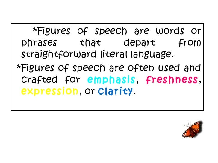 *Figures of speech are words or phrases that depart from straightforward literal language. *Figures of speech are often us...