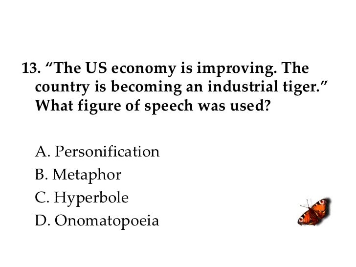 """13. """"The US economy is improving. The country is becoming an industrial tiger."""" What figure of speech was used? A. Personi..."""