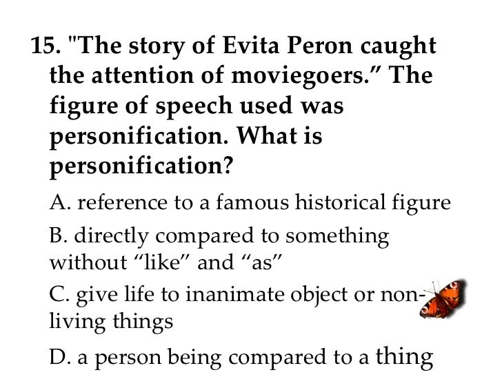 """15. """"The story of Evita Peron caught the attention of moviegoers."""" The figure of speech used was personification. Wha..."""