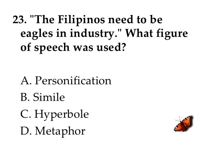 """23. """"The Filipinos need to be eagles in industry."""" What figure of speech was used? A. Personification B. Simile ..."""