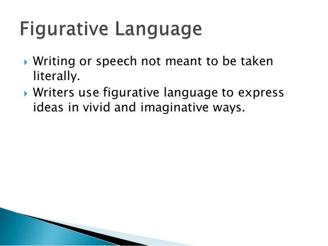  Writing or speech not meant to be takenliterally. Writers use figurative language to expressideas in vivid and imaginat...