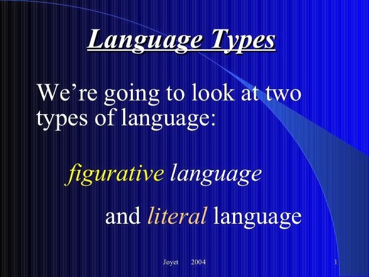Language Types <ul><li>We're going to look at two types of language: </li></ul>Joyet  2004 figurative  language and  liter...