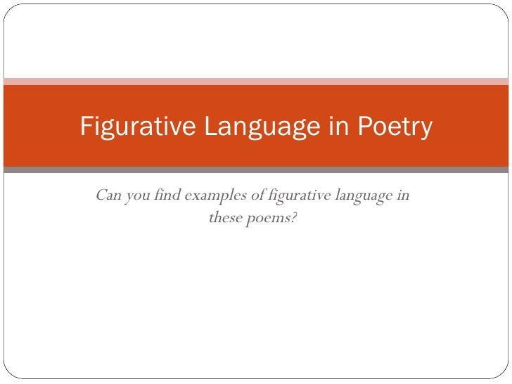 Can you find examples of figurative language in these poems? Figurative Language in Poetry