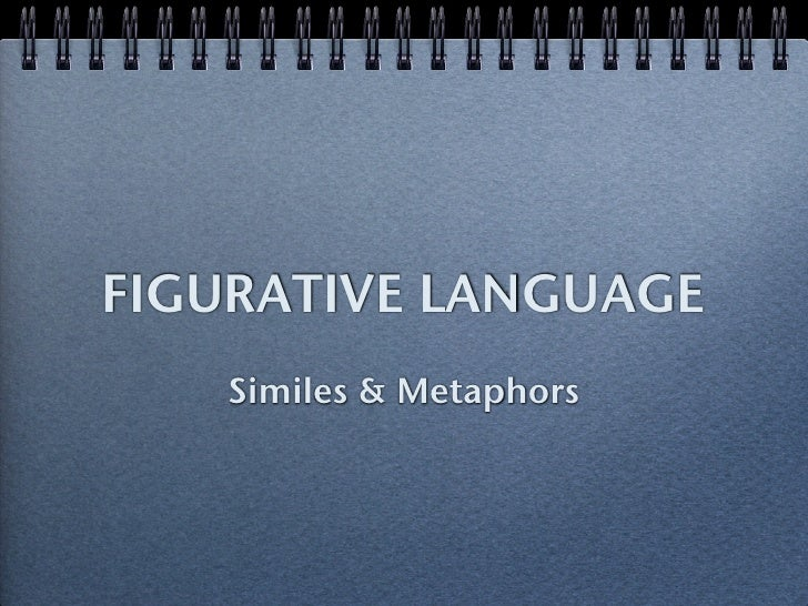 FIGURATIVE LANGUAGE   Similes & Metaphors