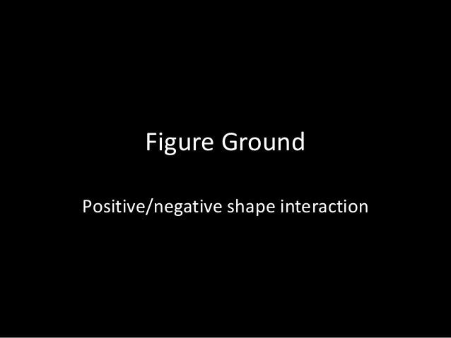 Figure Ground Positive/negative shape interaction