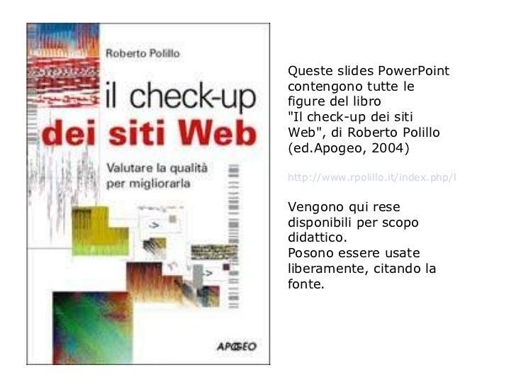 """Queste slides PowerPoint contengono tutte le figure del libro  """"Il check-up dei siti Web"""", di Roberto Polillo (e..."""