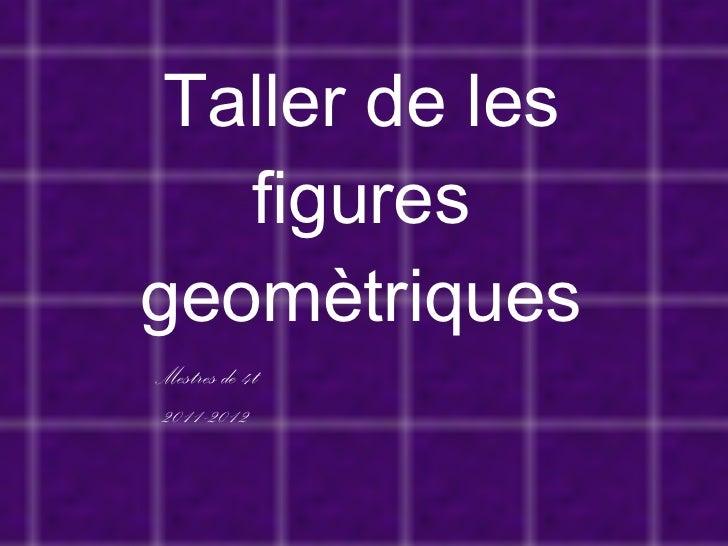 Taller de les figures geomètriques Mestres de 4t 2011-2012