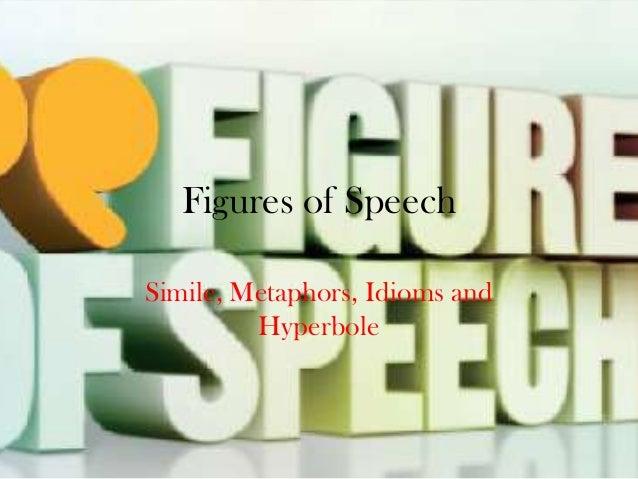 Figures of SpeechSimile, Metaphors, Idioms and         Hyperbole